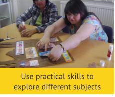 Use practical skills to explore different subjects