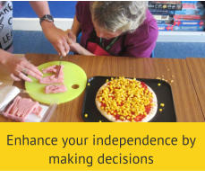 Enhance your independence by making decisions